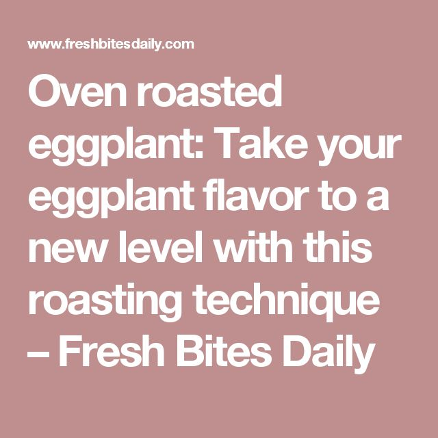 Oven roasted eggplant: Take your eggplant flavor to a new level with this roasting technique – Fresh Bites Daily