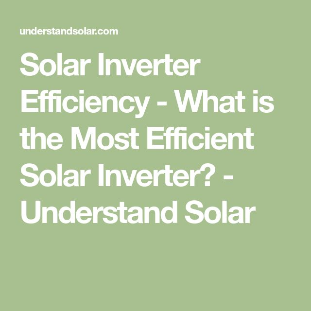 Solar Inverter Efficiency - What is the Most Efficient Solar Inverter? - Understand Solar