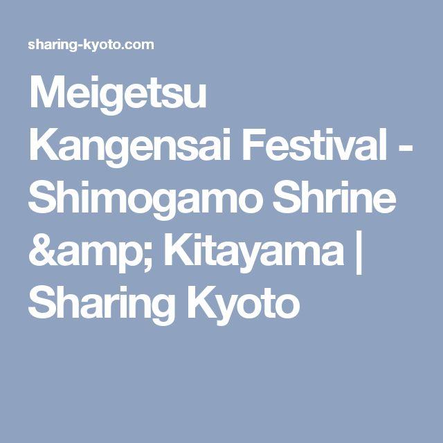 Meigetsu Kangensai Festival  - Shimogamo Shrine & Kitayama   Sharing Kyoto