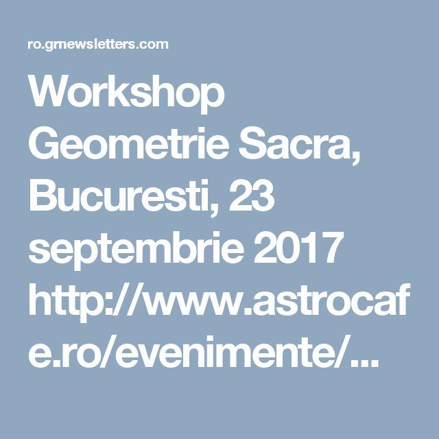 Workshop Geometrie Sacra, Bucuresti, 23 septembrie 2017 http://www.astrocafe.ro/evenimente/workshop-geometrie-sacra-bucuresti-23-septembrie-2017