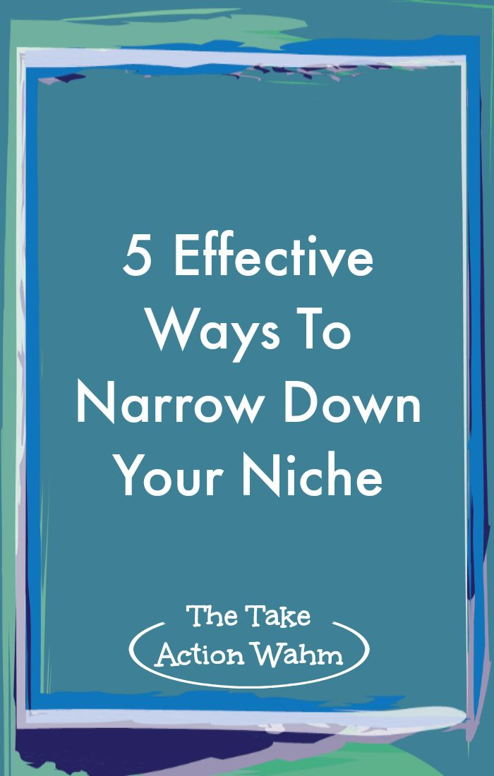 5 Effective Ways to Narrow Down Your Niche