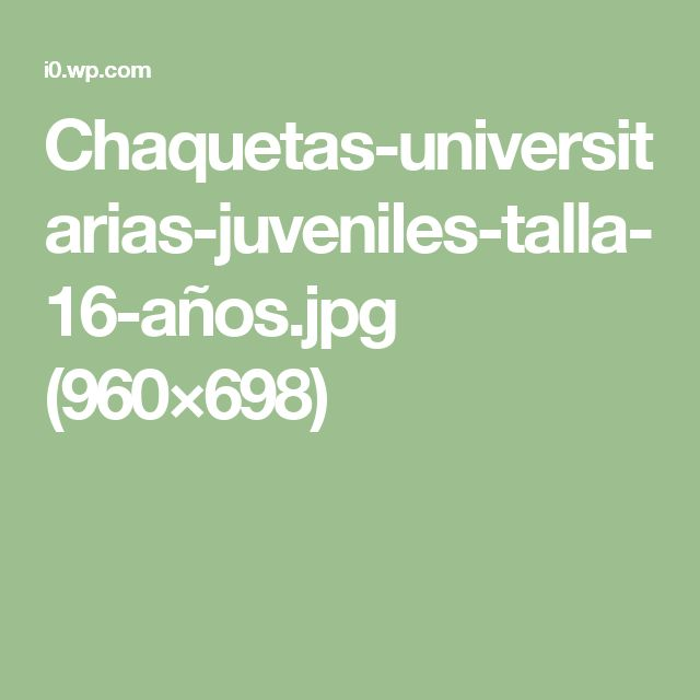 Chaquetas-universitarias-juveniles-talla-16-años.jpg (960×698)