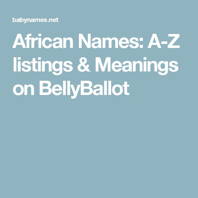 African Names: A-Z listings & Meanings on BellyBallot