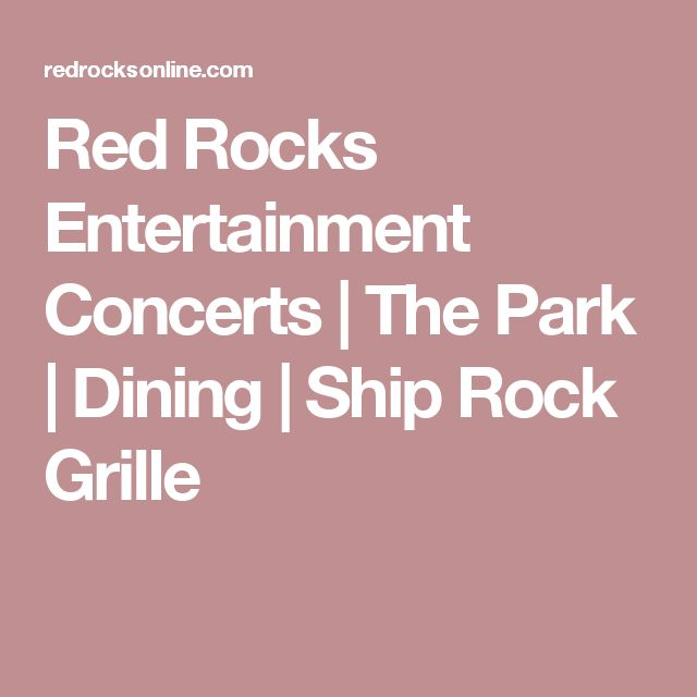 Red Rocks Entertainment Concerts | The Park | Dining | Ship Rock Grille