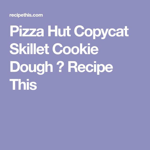 Pizza Hut Copycat Skillet Cookie Dough ⋆ Recipe This