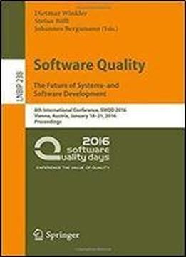 Software Quality. The Future Of Systems- And Software Development: 8th International Conference Swqd 2016 Vienna Austria January 18-21 2016 ... Notes In Business Information Processing) free ebook