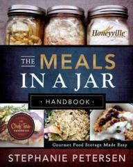 The Meals in a Jar Handbook: Gourmet Food Storage Made Easy Meals as easy as 1-2-3! Just add water and dinner is done. Using Chef Tess's tried and tested dry-packing method, learn how to make meals th