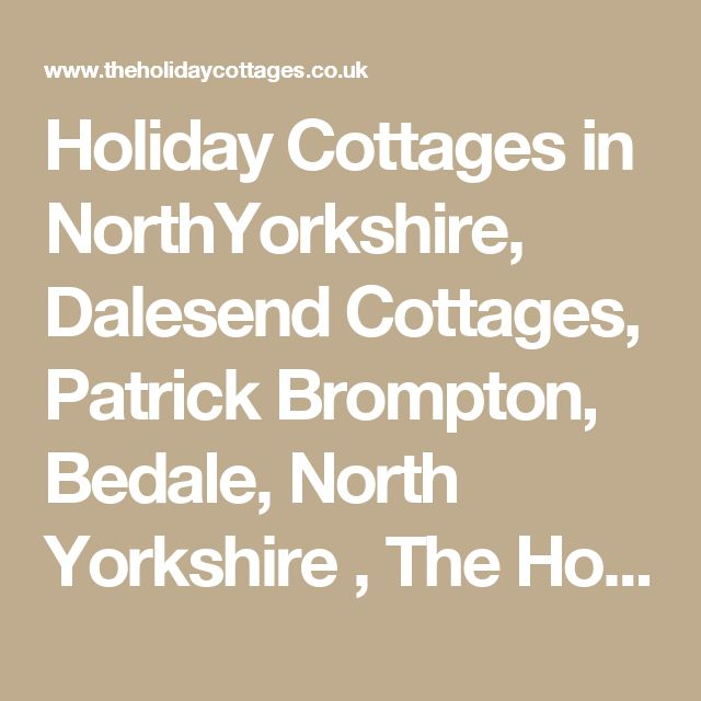 Holiday Cottages in NorthYorkshire, Dalesend Cottages, Patrick Brompton, Bedale, North Yorkshire , The Holiday Cottages, Self Catering Cottages in the UK and Ireland