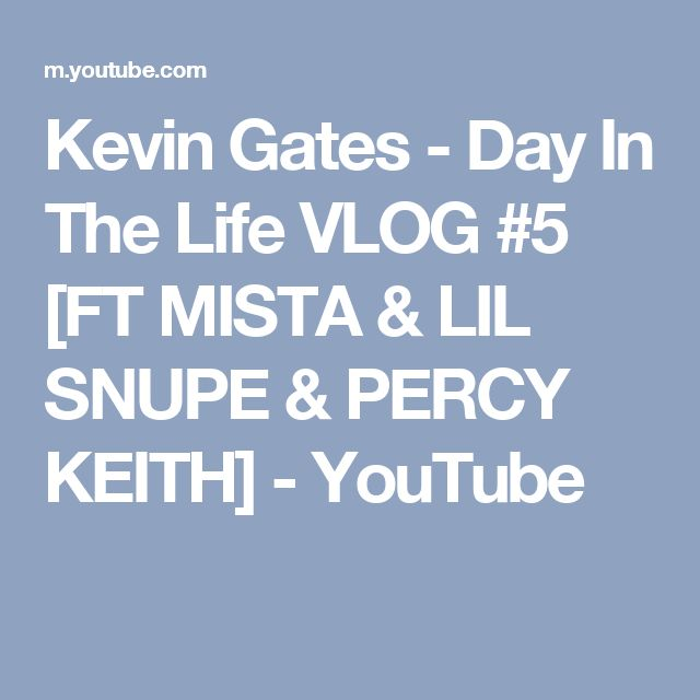 Kevin Gates - Day In The Life VLOG #5 [FT MISTA & LIL SNUPE & PERCY KEITH] - YouTube