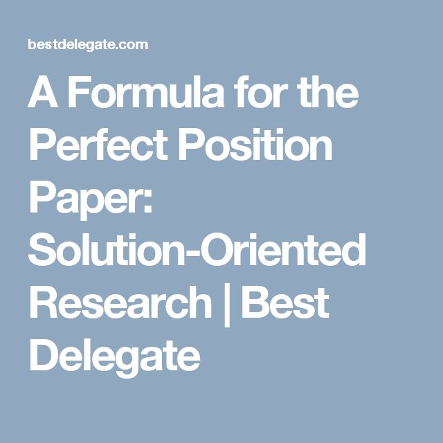 A Formula for the Perfect Position Paper: Solution-Oriented Research   Best Delegate