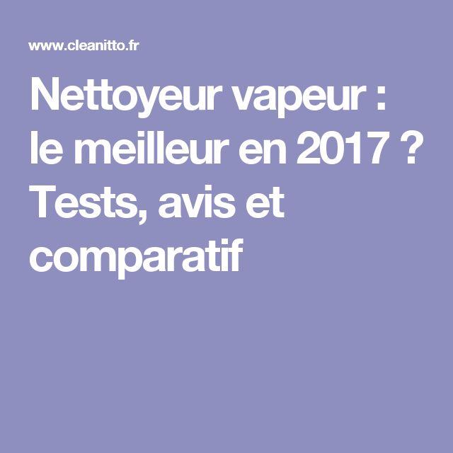 Nettoyeur vapeur : le meilleur en 2017 ? Tests, avis et comparatif