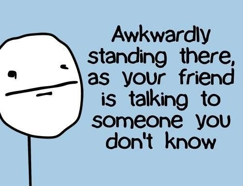 Story of my life. My best friends are social people, I'm not.
