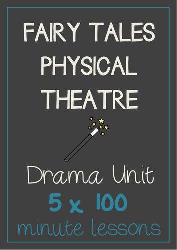 FAIRY TALES PHYSICAL THEATER Drama Unit (5 x 100 min drama lessons) NO PREP!