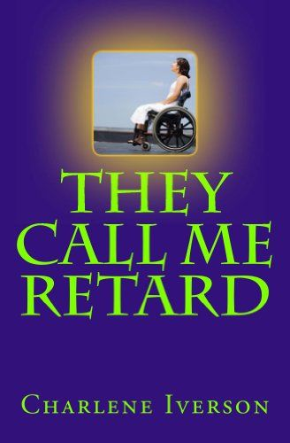 They Call Me Retard by Charlene Iverson FREE ON KINDLE UNLIMITED  http://www.amazon.com/dp/B00AWR0DF8/ref=cm_sw_r_pi_dp_482twb0CPG58J Join Joey Parkins as she fights her way through the shackles of prejudice and injustice toward people with disabilities.