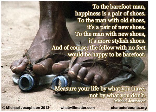 Strong Message : _ Post image for WORTH SEEING: Poster – To the barefoot man, happiness is a pair of shoes. To the man with old shoes, it's a pair of new shoes...