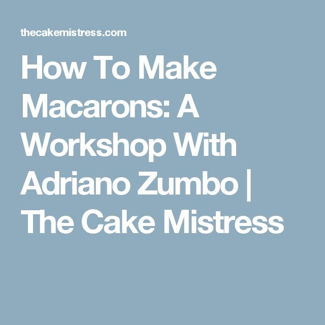 How To Make Macarons: A Workshop With Adriano Zumbo | The Cake Mistress