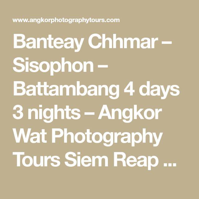 Banteay Chhmar – Sisophon – Battambang 4 days 3 nights – Angkor Wat Photography Tours Siem Reap Cambodia