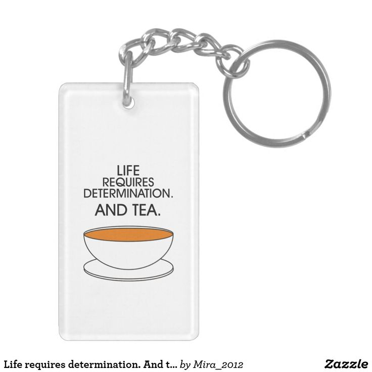 Life requires determination. And tea. Keychain