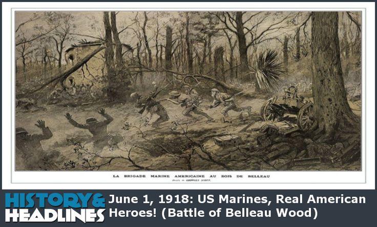 June 1, 1918: US Marines, Real American Heroes! (Battle of Belleau Wood) - http://www.historyandheadlines.com/june-1-1918-us-marines-real-american-heroes-battle-belleau-wood/