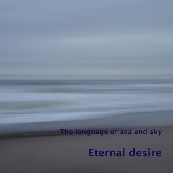 'Eternal desire' is a photo in the series 'The language of sea and sky', part of the gallery 'Eternal sea'. In a series of 10 photos I 'paint' some o…