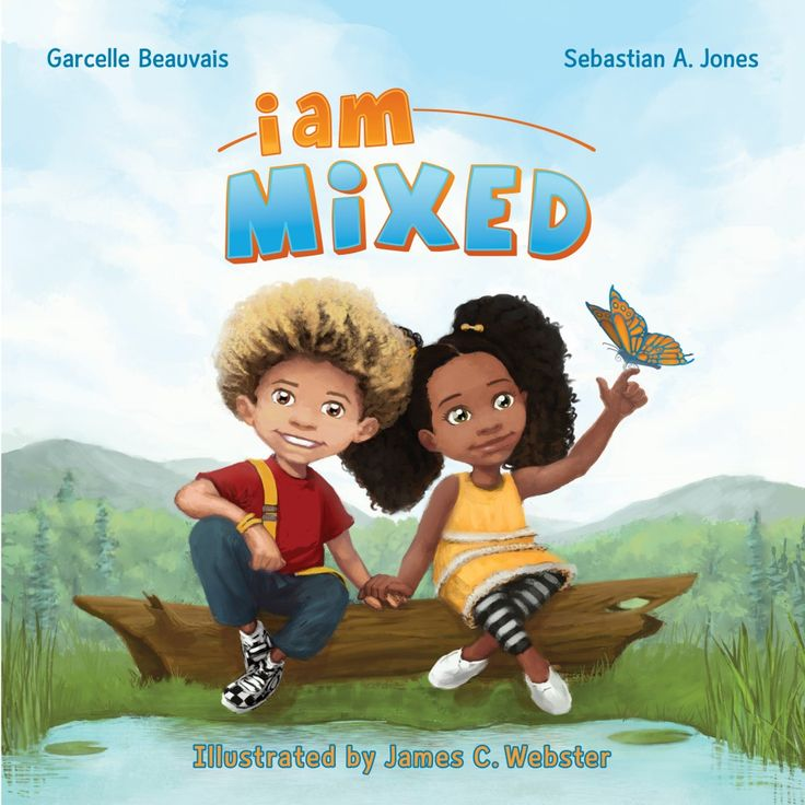 I Am Mixed - book by actress Garcelle Beauvais and Sebastian A. Jones.  Inspired by the actress' experiences in raising her own biracial children.