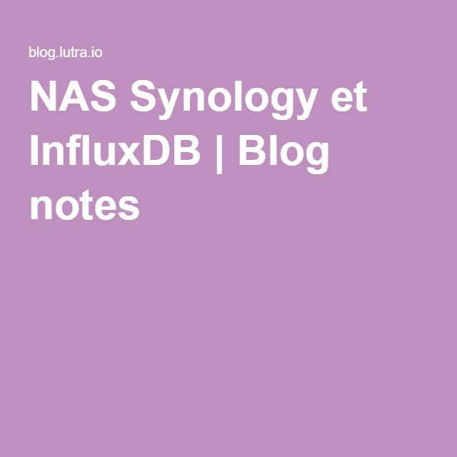 NAS Synology et InfluxDB | Blog notes