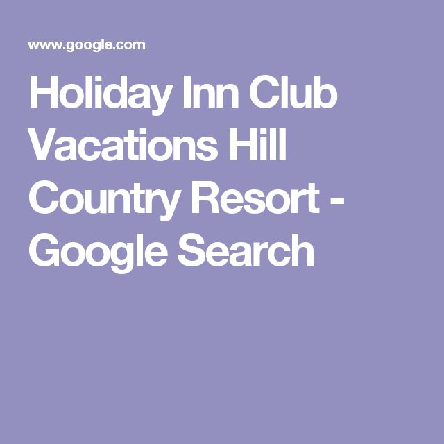 Holiday Inn Club Vacations Hill Country Resort - Google Search
