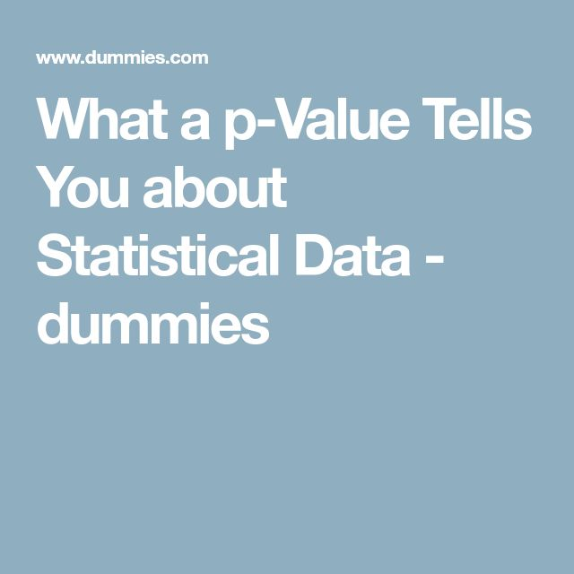 What a p-Value Tells You about Statistical Data - dummies