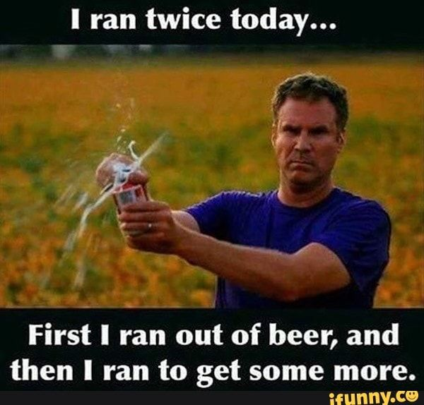 I Ran Twice Today First I Ran Out Of Beer And Then I Ran To Get Some More Ifunny Beer Memes Funny Workout Pictures Beer Photography