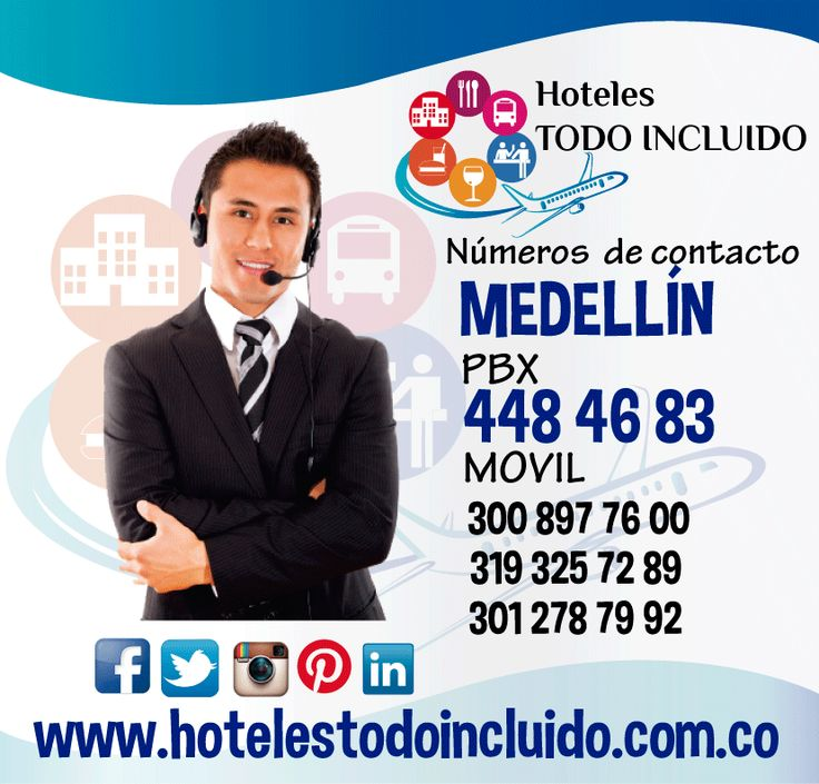 Mayores Informes: HOTELES TODO INCLUIDO Cra 65 No 42 – 83; B. Laureles PBX: 448 46 83 300 897 76 00/ 314 619 31 35 MEDELLÍN – COLOMBIA