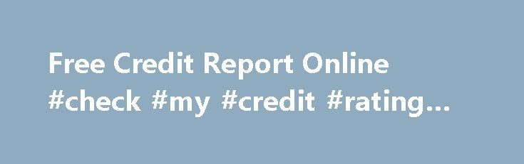 Free Credit Report Online #check #my #credit #rating #free http://australia.remmont.com/free-credit-report-online-check-my-credit-rating-free/  #free instant credit report # Instant Free Credit Report How And Where I Can Find The Free Online Credit Report By Rajat Kumar on April 10, 2012 It is very important to know about the details of the credit reports. If you want to get the best benefit form your credit, you have to understand credit report. You will be the best user if you can do this…
