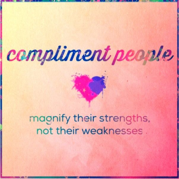 "COMPLIMENT PEOPLE!   ""Let no Unwholesome Word Proceed from your Mouth, but only such a Word as is Good for Edification according to the need of the moment, so that it will give Grace to those who Hear."" Ephesians‬ ‭4:29‬ ‭NASB‬‬    ""Therefore Encourage one another and Build Up one another, just as you also are doing.""1 Thessalonians‬ ‭5:11‬ ‭NASB‬‬   #Compliment #People #Edify #Magnify #Strengths #Weaknesses #Ephesians #FirstThessalonians"