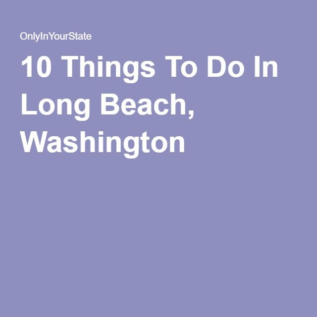 10 Things To Do In Long Beach, Washington