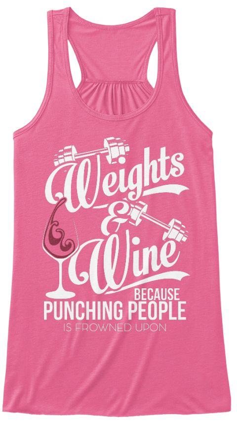 Weights & Wine Because Punching People Is Frowned Upon Neon Pink T-Shirt Front