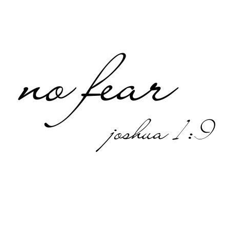 No fear. Joshua 1:9