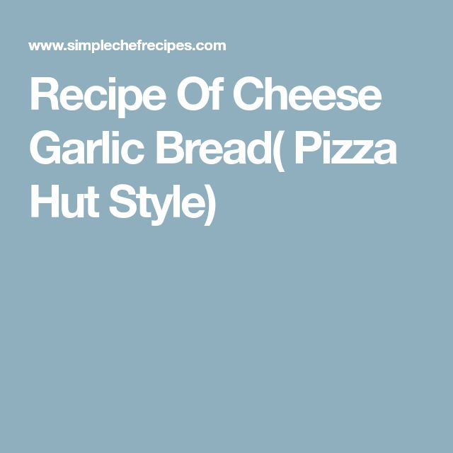 Recipe Of Cheese Garlic Bread( Pizza Hut Style)