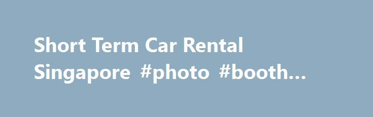 Short Term Car Rental Singapore #photo #booth #rental http://rental.remmont.com/short-term-car-rental-singapore-photo-booth-rental/  #weekly car rental deals # Weekday, Weekend & Weekly Car Rental Deals in Singapore Short Term Car Rental Service If you need to rent a car on a short term, weekday, weekend or weekly basis, our short term car rental service is perfect for you. Those who wish to rent a car for only one...