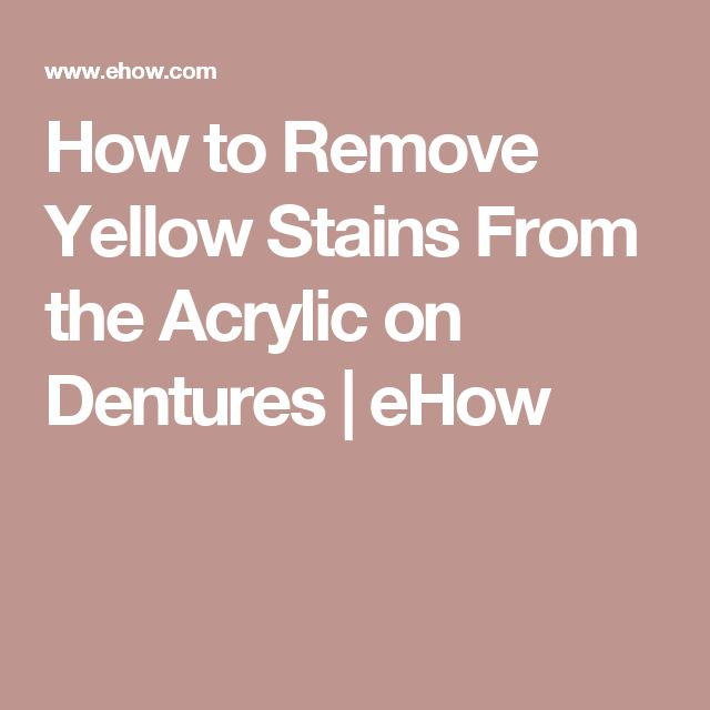 How to Remove Yellow Stains From the Acrylic on Dentures | eHow