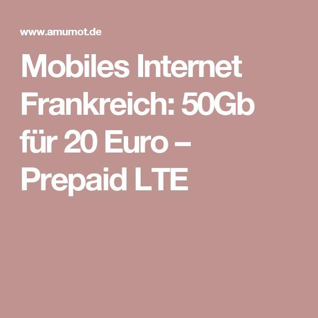 Mobiles Internet Frankreich: 50Gb für 20 Euro – Prepaid LTE