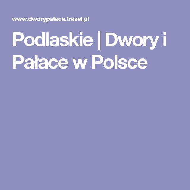 Podlaskie | Dwory i Pałace w Polsce