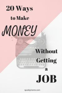 20 Ways to Make Money Without Getting a Job. Ideas for WAHM and SAHM to earn extra cash. http://www.spunkymoms.com/20-ways-to-make-money-without-getting-a-job/