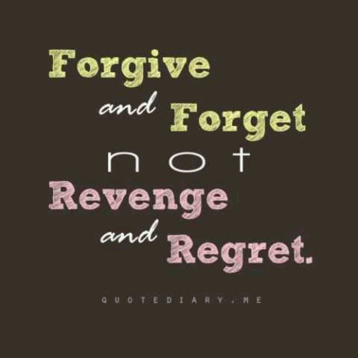 best forgive and forget ideas breakup sayings forgive and forget not revenge and regret