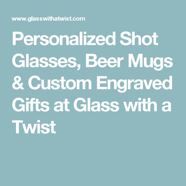 Personalized Shot Glasses, Beer Mugs & Custom Engraved Gifts at Glass with a Twist