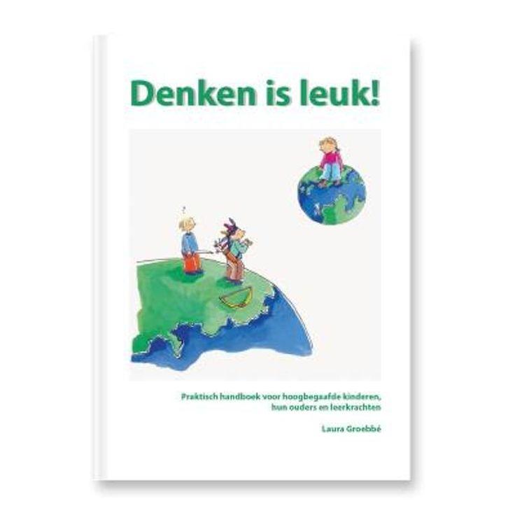 Denken is leuk!: praktisch handboek voor hoogbegaafde kinderen, hun ouders en leerkrachten