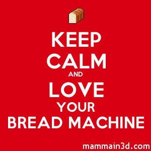 Keep Calm and Love your Bread Machine