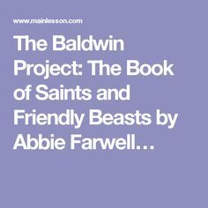 The Baldwin Project: The Book of Saints and Friendly Beasts by Abbie Farwell…