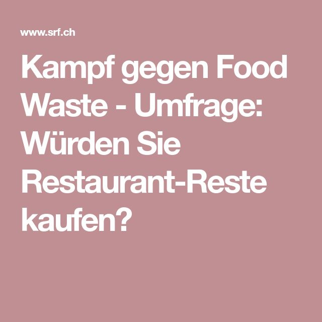Kampf gegen Food Waste - Umfrage: Würden Sie Restaurant-Reste kaufen?
