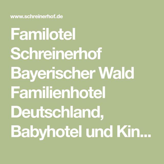 Familotel Schreinerhof Bayerischer Wald Familienhotel Deutschland, Babyhotel und Kinderhotel Bayern