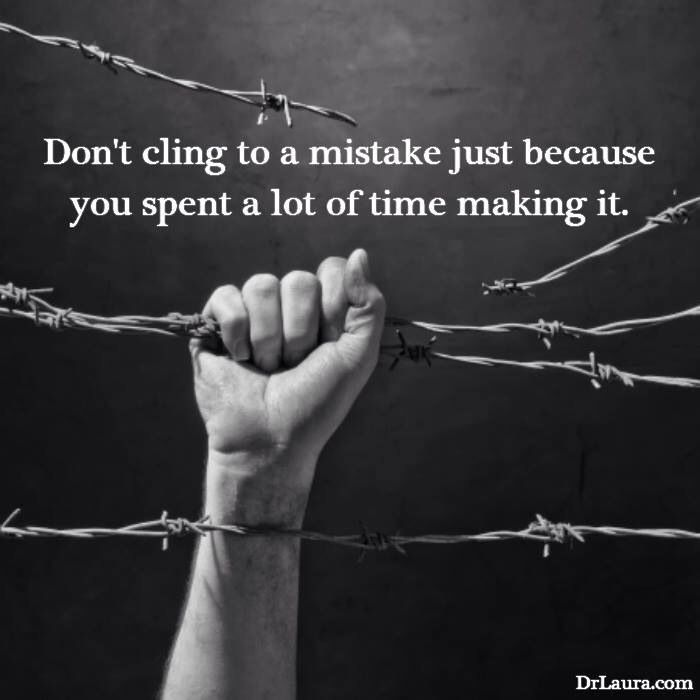 Dont Cling To A Mistake Just Because You Spent A Lot Of Time Making