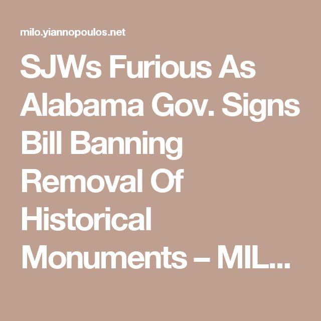 SJWs Furious As Alabama Gov. Signs Bill Banning Removal Of Historical Monuments – MILO NEWS